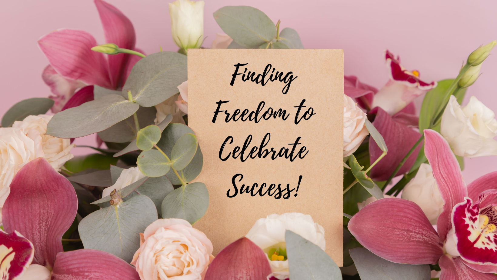 Finding Freedom to Celebrate Success!